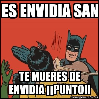 ENVIDIA SANA, NO TE ENGAÑES, NO EXISTE.